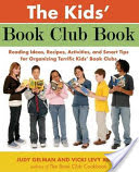 The Kids' Book Club Book, Reading Ideas, Recipes, Activities, and Smart Tips for Organizing Terrific Kids' Book Clubs