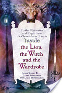 """Inside """"The Lion, the Witch and the Wardrobe"""", Myths, Mysteries, and Magic from the Chronicles of Narnia"""