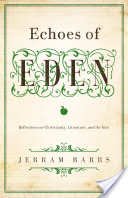 Echoes of Eden, Reflections on Christianity, Literature, and the Arts