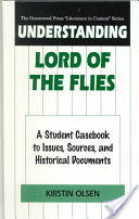 Understanding Lord of the Flies, A Student Casebook to Issues, Sources, and Historical Documents