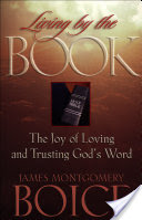 Living by the Book, The Joy of Loving and Trusting God's Word
