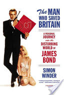 The Man Who Saved Britain, A Personal Journey into the Disturbing World of James Bond
