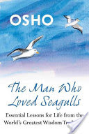 The Man Who Loved Seagulls, Essential Life Lessons from the World's Greatest Wisdom Traditions