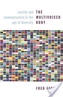 The Multivoiced Body, Society and Communication in the Age of Diversity