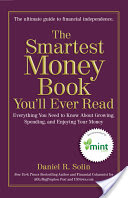 The Smartest Money Book You'll Ever Read, Everything You Need to Know About Growing, Spending, and Enjoying Your Money