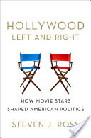 Hollywood Left and Right, How Movie Stars Shaped American Politics
