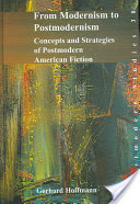 From Modernism to Postmodernism, Concepts and Strategies of Postmodern American Fiction
