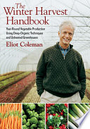 The Winter Harvest Handbook, Year-round Vegetable Production Using Deep-organic Techniques and Unheated Greenhouses