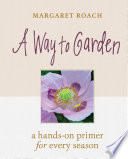 A Way to Garden, A Hands-On Primer for Every Season