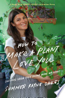How to Make a Plant Love You, Cultivate Green Space in Your Home and Heart
