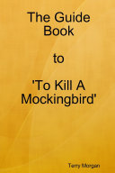 The Guide Book to 'To Kill A Mockingbird'