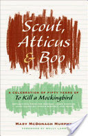 Scout, Atticus, and Boo, A Celebration of Fifty Years of To Kill a Mockingbird