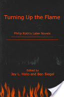 Turning Up the Flame, Philip Roth's Later Novels