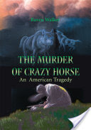 The Murder of Crazy Horse, An American Tragedy