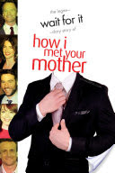 Wait For It, The Legen-dary Story of How I Met Your Mother