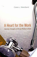 A Heart for the Work, Journeys Through an African Medical School