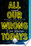 All Our Wrong Todays, A Novel