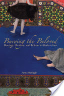 Burying the Beloved, Marriage, Realism, and Reform in Modern Iran