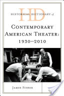 Historical Dictionary of Contemporary American Theater, 1930-2010