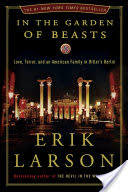 In the Garden of Beasts, Love, Terror, and an American Family in Hitler's Berlin