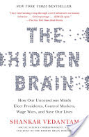 The Hidden Brain, How Our Unconscious Minds Elect Presidents, Control Markets, Wage Wars, and Save Our Lives