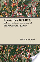 Kilvert's Diary 1870-1879 – Selections from the Diary of the REV. Francis Kilvert