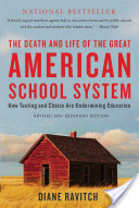 The Death and Life of the Great American School System, How Testing and Choice Are Undermining Education