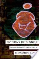 Fictions of Dignity, Embodying Human Rights in World Literature