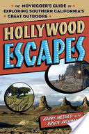 Hollywood Escapes, The Moviegoer's Guide to Exploring Southern California's Great Outdoors
