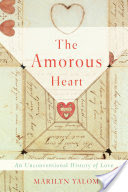 The Amorous Heart, An Unconventional History of Love
