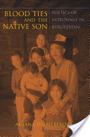 Blood Ties and the Native Son, Poetics of Patronage in Kyrgyzstan