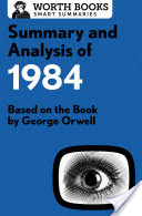 Summary and Analysis of 1984, Based on the Book by George Orwell
