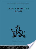 Criminal on the Road, A Study of Serious Motoring Offences and Those Who Commit Them