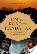 On the Road to Kandahar, Travels Through Conflict in the Islamic World