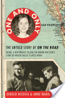 One and Only, The Untold Story of On the Road and LuAnne Henderson, the Woman Who Started Jack Kerouac and Neal Cassady on Their Journey