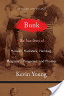 Bunk, The Rise of Hoaxes, Humbug, Plagiarists, Phonies, Post-Facts, and Fake News