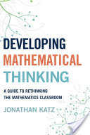 Developing Mathematical Thinking, A Guide to Rethinking the Mathematics Classroom