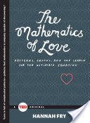 The Mathematics of Love, Patterns, Proofs, and the Search for the Ultimate Equation