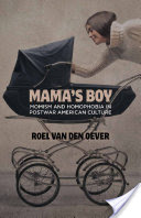 Mama's Boy, Momism and Homophobia in Postwar American Culture