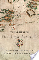 Frontiers of Possession, Spain and Portugal in Europe and the Americas