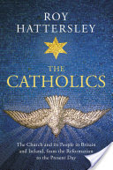 The Catholics, The Church and its People in Britain and Ireland, from the Reformation to the Present Day