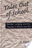 Tales Out of School, Gender, Longing, and the Teacher in Fiction and Film