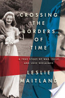 Crossing the Borders of Time, A True Story of War, Exile, and Love Reclaimed