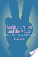 Multiculturalism and the Mouse, Race and Sex in Disney Entertainment