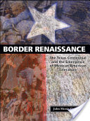 Border Renaissance, The Texas Centennial and the Emergence of Mexican American Literature