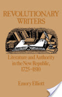 Revolutionary Writers, Literature and Authority in the New Republic, 1725-1810