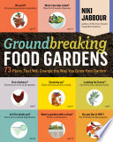 Groundbreaking Food Gardens, 73 Plans That Will Change the Way You Grow Your Garden